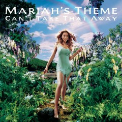 Can't Take That Away (Mariah's Theme) - Mariah Carey