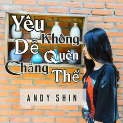Yêu Không Dễ Quên Chẳng Thể - AndyShin