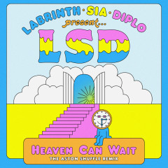 Heaven Can Wait (The Aston Shuffle Remix) - LSD, Sia, Diplo, Labrinth
