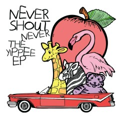 The Yippee EP - Never Shout Never