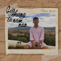 Gửi Chúng Ta Năm Nào (Single) - Cao Minh