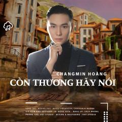 Còn Thương Hãy Nói (Single) - Changmin Hoàng