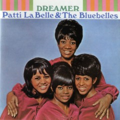 Dreamer - Patti Labelle, The Bluebelles