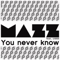 You Never Know - Mazz, Usee