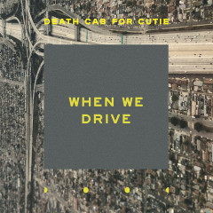 When We Drive - Death Cab For Cutie