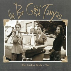 The Littlest Birds #2 - The Be Good Tanyas