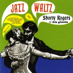 Jazz Waltz - Shorty Rogers, His Giants