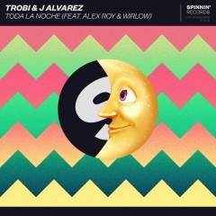 Toda La Noche (feat. Alex Roy & Wirlow) - Trobi, J Alvarez, Alex Roy, Wirlow