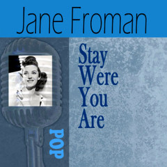 Stay Where You Are - Jane Froman