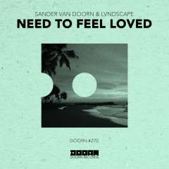 Need To Feel Loved - Sander van Doorn, LVNDSCAPE