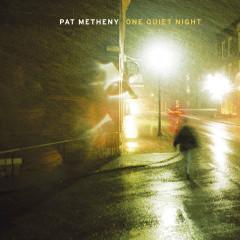 One Quiet Night - Pat Metheny