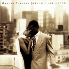 Gershwin For Lovers - Marcus Roberts