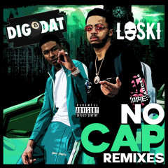 No Cap (Remixes) - DigDat, Loski