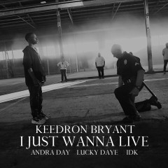 I Just Wanna Live (feat. Andra Day, Lucky Daye and IDK) - Keedron Bryant, Andra Day, Lucky Daye, IDK