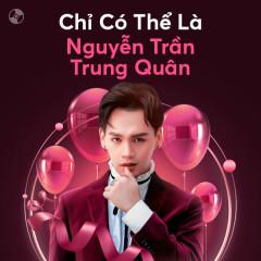 Chỉ Có Thể Là Nguyễn Trần Trung Quân - Nguyễn Trần Trung Quân