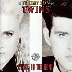 Close to the Bone - Thompson Twins