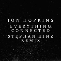 Everything Connected (Stephan Hinz Remix) - Jon Hopkins