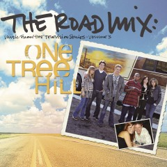 The Road Mix: Music From The Television Series One Tree Hill Vol. 3 - Various Artists
