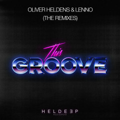 This Groove (The Remixes) - Oliver Heldens, Lenno
