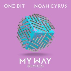 My Way (Remixes) - One Bit,Noah Cyrus