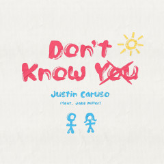 Don't Know You (feat. Jake Miller) - Justin Caruso, Jake Miller