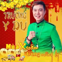 Mùa Xuân Cùng Nâng Ly (Single) - Trương Y Du