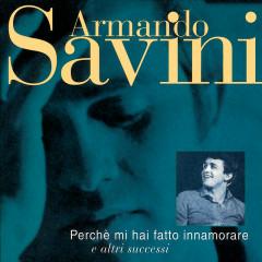 Perchè Mi Hai Fatto Innamorare E Altri Successi - Armando Savini