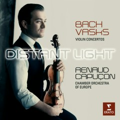 Distant Light - Renaud Capuçon plays Bach & Vasks - Renaud Capucon, Chamber Orchestra Of Europe, Céline Frisch