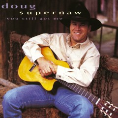 You Still Got Me - Doug Supernaw