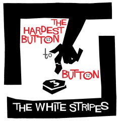 The Hardest Button To Button - The White Stripes