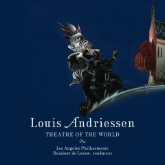 Andriessen: Theatre of the World - Los Angeles Philharmonic