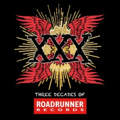 XXX: Three Decades Of Roadrunner Records - Various Artists