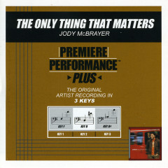 Premiere Performance Plus: The Only Thing That Matters - Jody McBrayer