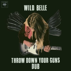 Throw Down Your Guns (Dub) - Wild Belle