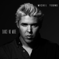 Dance No More (Single) - Michel Young