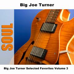 Big Joe Turner Selected Favorites, Vol. 3 - Big Joe Turner