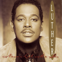 Never Let Me Go - Luther Vandross