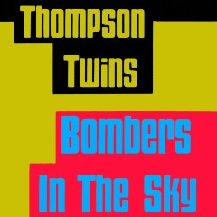 Bombers In the Sky - Thompson Twins