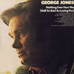 Nothing Ever Hurt Me (Half As Bad As Losing You) - George Jones