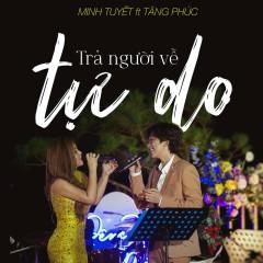 Trả Người Về Tự Do (Live Version) (Single) - Minh Tuyết, Tăng Phúc