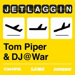 Jetlaggin - Tom Piper, DJ@WAR