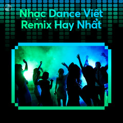 Dance Việt Remix Hay Nhất