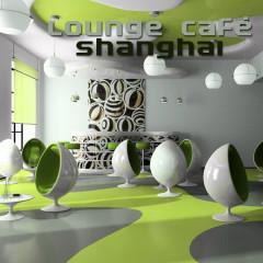 Lounge Café Shanghai (Chill, Lounge & Deep House) - Various Artists