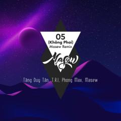 05 (Không Phai) (Masew Remix) (Single) - Tăng Duy Tân, T.R.I, Phong Max, Masew