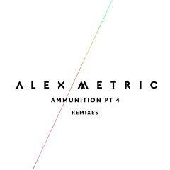 Ammunition Pt. 4 (Remixes) - Alex Metric