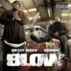 Blow - Berner, Messy Marv