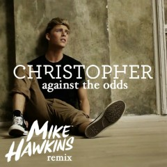 Against the Odds (Mike Hawkins Remix) - Christopher