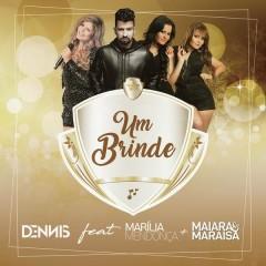 Um Brinde - Dennis DJ,Marília Mendonça,Maiara & Maraisa