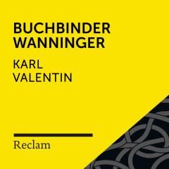 Karl Valentin: Buchbinder Wanninger (Reclam Hörbuch) - Reclam Hörbücher, Winfried Frey, Karl Valentin