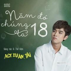 Năm Đó Chúng Ta 18 (Single) - Acy Xuân Tài